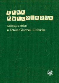 Etre philologue. Melanges offerts a Teresa Giermak-Zielińska - Wanda Fijałkowska