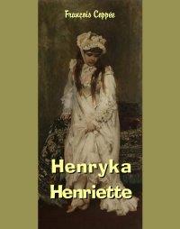 Henryka. Henriette - François Coppée