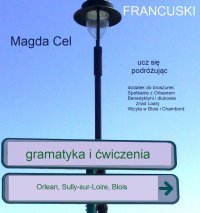 Francuski, ucz się podróżując 3w1– Orlean, Sully sur Loire, Blois. Gramatyka i ćwiczenia - Magda Cel