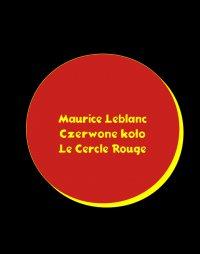 Czerwone koło. Le Cercle rouge - Maurice Leblanc