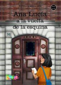Ana Lucia a la vuelta de la esquina - Agnieszka Wiśniewska