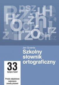 Szkolny słownik ortograficzny - Jan Grzenia
