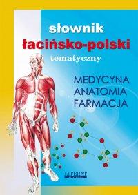 Słownik łacińsko-polski tematyczny. Medycyna, farmacja, anatomia - Opracowanie zbiorowe