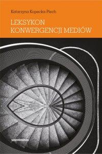 Leksykon konwergencji mediów - Katarzyna Kopecka-Piech