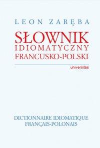 Słownik idiomatyczny francusko-polski. Dictionnaire idiomatique francais-polonais - Leon Zaręba