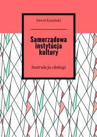 Samorządowa instytucja kultury - Paweł Kamiński