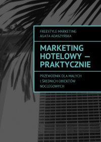 Marketing hotelowy - praktycznie - Agata Adaszyńska