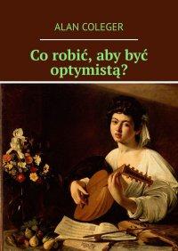 Co robić, aby być optymistą? - Alan Coleger