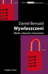 Wywłaszczeni. Marks, Własność i komunizm - Daniel Bensaid