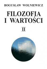 Filozofia i wartości. Tom II - Bogusław Wolniewicz