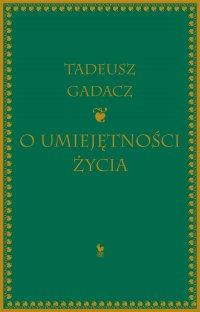 O umiejętności życia - Tadeusz Gadacz