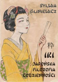 Iki japońska filozofia codzienności - Sylwia Gliniewicz