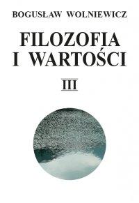 Filozofia i wartości. Tom III - Bogusław Wolniewicz