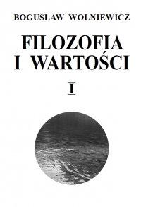 Filozofia i wartości. Tom I - Bogusław Wolniewicz