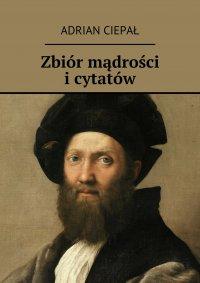 Zbiór mądrości i cytatów - Adrian Ciepał