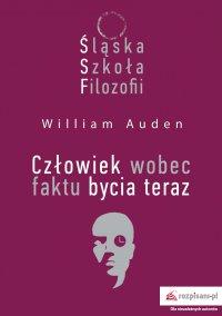 Śląska Szkoła Filozofii. Człowiek wobec faktu bycia teraz - William Auden