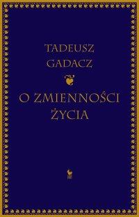 O zmienności życia - Tadeusz Gadacz