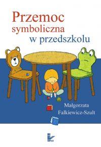 Przemoc symboliczna w przedszkolu - Małgorzata Falkiewicz-Szult