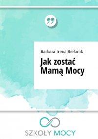Jakzostać MamąMocy - Barbara Bielanik