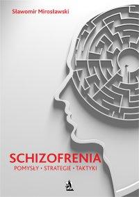 Schizofrenia. Pomysły, strategie i taktyki - Sławomir Mirosławski