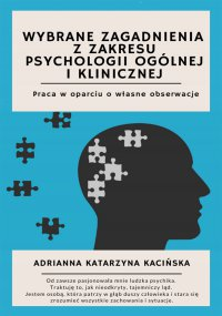 Wybrane zagadnienia z zakresu psychologii ogólnej i klinicznej. Praca w oparciu o własne obserwacje - Adrianna Katarzyna Kacińska