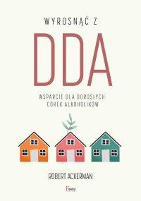 Wyrosnąć z DDA. Wsparcie dla dorosłych córek alkoholików - Robert J. Ackerman