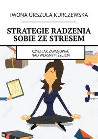 Strategie radzenia sobie zestresem - Iwona Kurczewska