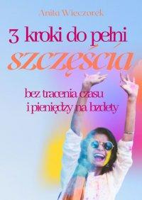 3 kroki dopełni szczęścia beztracenia czasu ipieniędzy nabzdety - Anita Wieczorek