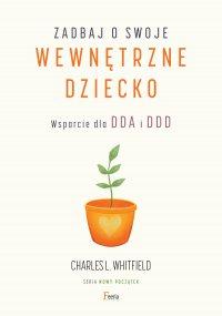 Zadbaj o swoje wewnętrzne dziecko. Wsparcie dla DDA i DDD - Charles L. Whitfield