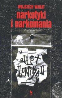 Narkotyki i narkomania - Wojciech Wanat