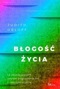 Błogość życia - Judith Orloff, Judith Orloff