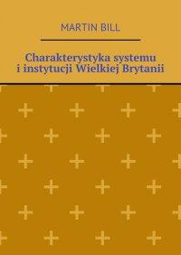 Charakterystyka systemu iinstytucji Wielkiej Brytanii - Martin Bill