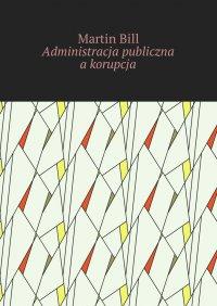 Administracja publiczna akorupcja - Martin Bill