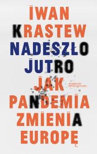 Nadeszło jutro. Jak pandemia zmienia Europę - Iwan Krastew