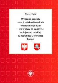 Wybrane aspekty relacji polsko-litewskich w latach 1991-2019 i ich wpływ na kondycję mniejszości polskiej w Republice Litewskiej - Maciej Mróz