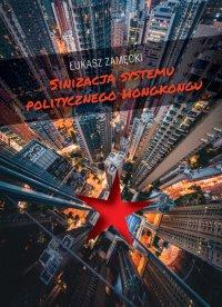 Sinizacja systemu politycznego Hongkongu - Łukasz Zamęcki