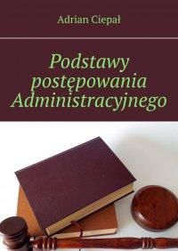 Podstawy postępowania Administracyjnego - Adrian Ciepał