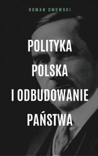 Polityka polska i odbudowanie państwa - Roman Dmowski