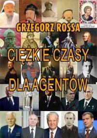 Ciężkie czasy dla agentów - Grzegorz Rossa