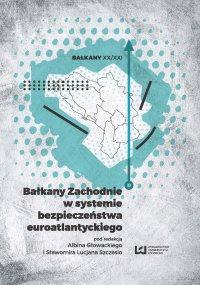 Bałkany Zachodnie w systemie bezpieczeństwa euroatlantyckiego - Albin Głowacki