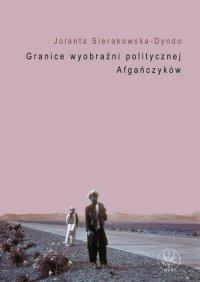 Granice wyobraźni politycznej Afgańczyków - Jolanta Sierakowska-Dyndo