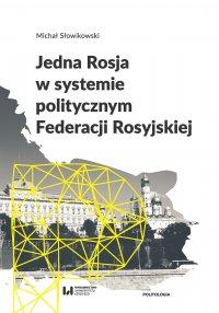 Jedna Rosja w systemie politycznym Federacji Rosyjskiej - Michał Słowikowski
