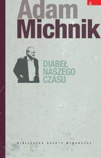 Diabeł naszego czasu. Publicystyka z lat 1985–1994 - Adam Michnik