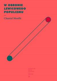 W obronie lewicowego populizmu - Chantal Mouffe