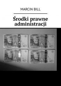Środki prawne administracji - Marcin Bill
