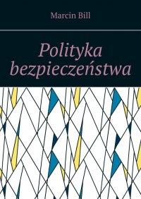 Polityka bezpieczeństwa - Marcin Bill