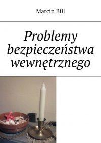 Problemy bezpieczeństwa wewnętrznego - Marcin Bill