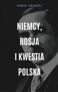 Niemcy, Rosja i kwestia polska - Roman Dmowski