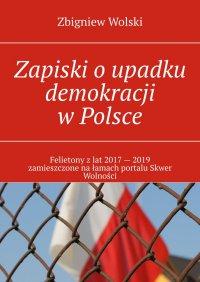 Zapiski oupadku demokracji wPolsce - Zbigniew Wolski