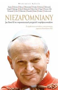 Niezapomniany. Jan Paweł II we wspomnieniach przyjaciół i współpracowników - Włodzimierz Rędzioch